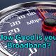 How Good Is Your Broadband?